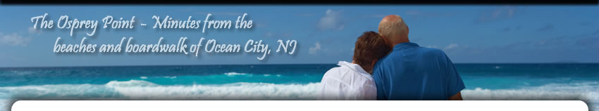 The Osprey Point is just minutes from the beaches and boardwalk of Ocean City, NJ